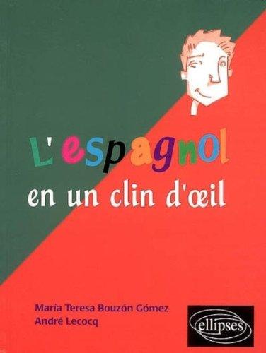 L'espagnol en un clin d'oeil : Toutes les expressions idiomatiques de la tête aux pieds du coq à l'âne