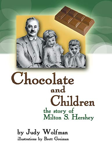 Chocolate and Children: The Story of Milton S. Hershey