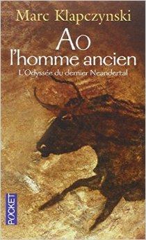Ao, l'homme ancien : L'Odyssée du dernier Neandertal de Marc Klapczynski ( 16 septembre 2010 )
