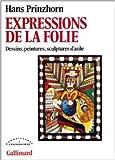 Telecharger Livres Expressions de la folie Dessins peintures sculptures d asile de Hans Prinzhorn Alain Brousse Traduction Marielene Weber Traduction 5 novembre 1984 (PDF,EPUB,MOBI) gratuits en Francaise