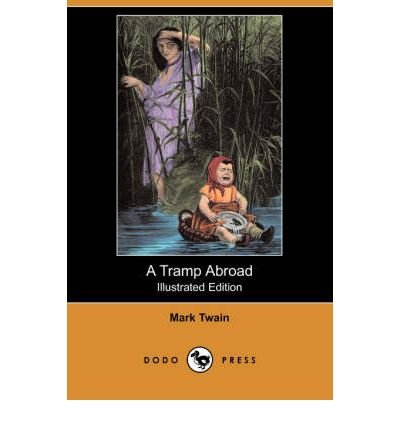 [ [ A TRAMP ABROAD (ILLUSTRATED EDITION) (DODO PRESS) BY(TWAIN, MARK )](AUTHOR)[PAPERBACK]