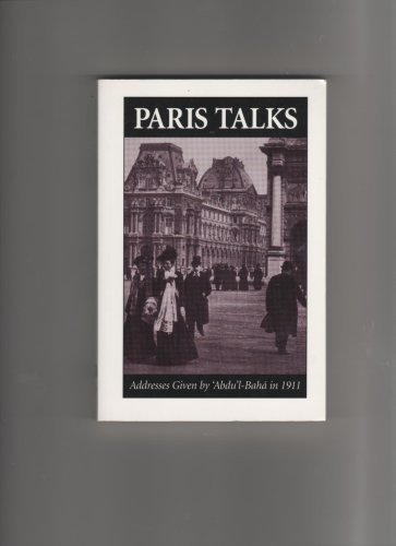 Paris Talks : Addresses Given by 'Abdu'l-Baha in 1911 by Abdu'l Baha (1999-08-02)
