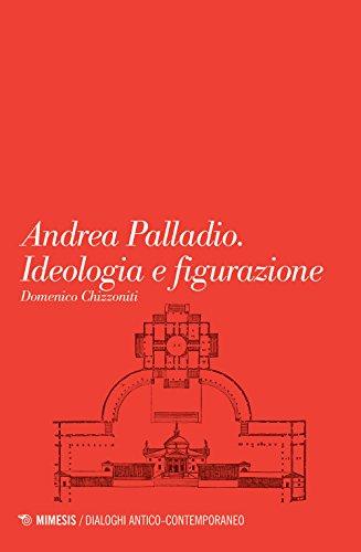 Andrea palladio. ideologia e figurazione