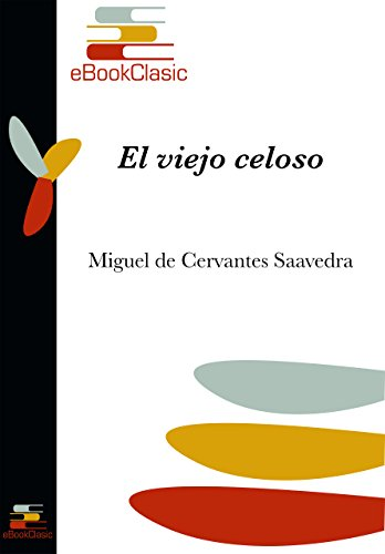El viejo celoso (Anotado) por Miguel de Cervantes Saavedra