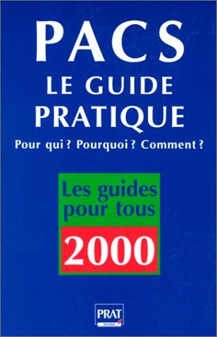 Pacs : Le Guide pratique, Pour qui ? Pourquoi ? Comment ?