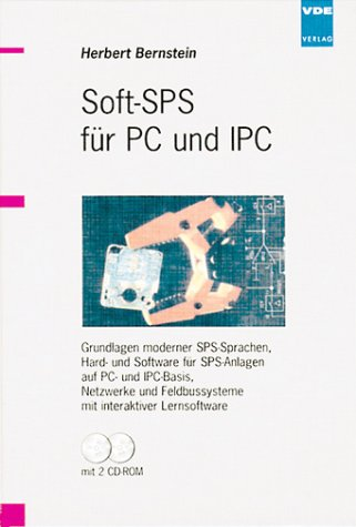 Soft-SPS für PC und IPC: Grundlagen moderner SPS-Sprachen, Hard- und Software für SPS-Anlagen auf PC- und IPC-Basis, Netzwerke und Feldbussysteme mit interaktiver Lernsoftware