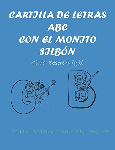 CARTILLA DE LETRAS A B C CON EL MONITO SILBÓN: CARTILLA CREATIVA A B C ABECEDARIO ARTES GB por GILDA BESERENI