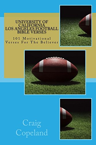 University of California - Los Angeles Football Bible Verses: 101 Motivational Verses For The Believer (The Believer Series) por Craig Copeland