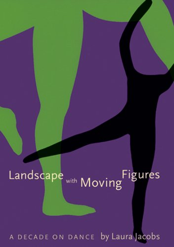 Landscape With Moving Figures: A Decade on Dance: 1 (Contemporary Discourse on Movement And Dance) por Laura Jacobs