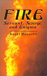 Fire: Servant, Scourge, and Enigma: Servant, Scourge and Enigma