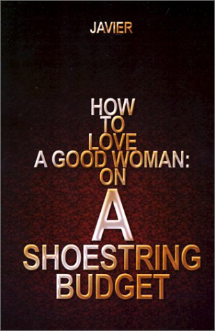 How to Love a Good Woman: on a Shoestring Budget