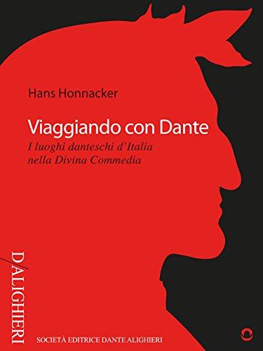 Viaggiando con Dante. I luoghi danteschi d'Italia nella Divina Commedia (D/Alighieri)
