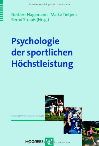 Psychologie der sportlichen Höchstleistung: Grundlagen und Anwendungen der Expertiseforschung im Sport (Sportpsychologie)