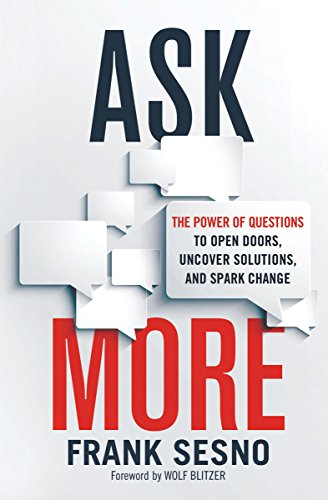 ask-more-the-power-of-questions-to-open-doors-uncover-solutions-and-spark-change