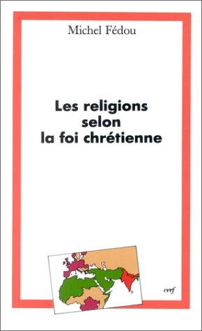 LES RELIGIONS SELON LA FOI CHRETIENNE par Michel Fédou