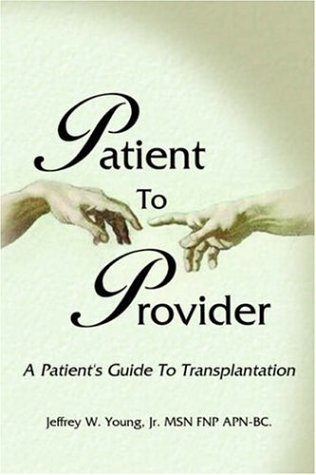 Patient to Provider: A Patient's Guide to Transplantation by Jeffrey W. Jr. Young (2005-03-08)