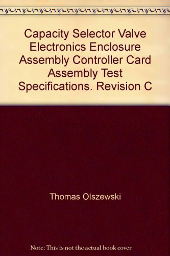 Electronic Valve Assembly (Capacity Selector Valve Electronics Enclosure Assembly Controller Card Assembly Test Specifications. Revision C)