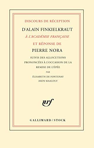 Discours de réception d'Alain Finkielkraut à l'Académie française et réponse de Pierre Nora: Suivis de l'allocution prononcée à l'occasion de la remise de l'épée par Elisabeth de Fontenay