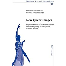 New Queer Images: Representations of Homosexualities in Contemporary Francophone Visual Cultures (Modern French Identities, Band 97)