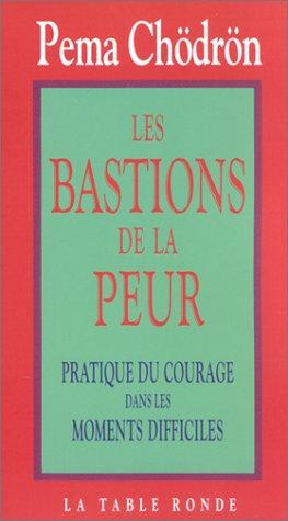 Les Bastions de la peur : Pratique du courage dans les moments difficiles par Pema Chödrön