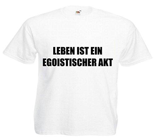Motiv Fun T-Shirt Leben Ist Ein Egoistischer Akt Spass Ner Motiv Nr. 3236 Weiß