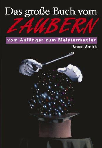 Das große Buch vom Zaubern: Vom Anfänger zum Meistermagier (Anfänger Zaubertricks)