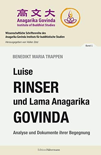 Luise Rinser und Lama Anagarika Govinda: Analyse und Dokumente ihrer Begegnung (Wissenschaftliche Schriftenreihe des Anagarika Govinda Instituts für buddhistische Studien 1)