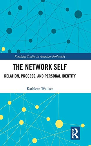 The Network Self: Relation, Process, and Personal Identity (Routledge Studies in American Philosophy) -
