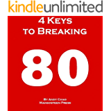 4 KEYS GOLF - 4 KEYS TO BREAKING 80, The Fastest and Most Efficient Way to Lower Your Scores, Enjoy Golf More, Shoot in the 70s.  How to Break Your Scoring ... Every Shot Matter! (Golf Demystified)