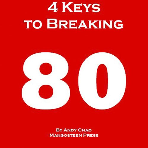 4 KEYS GOLF - 4 KEYS TO BREAKING 80, The Fastest and Most Efficient Way to Lower Your Scores, Enjoy Golf More, Shoot in the 70s. How to Break Your Scoring ... Matter! (Golf Demystified) (English Edition) di Andy Chao