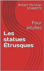 Les statues Étrusques: Pour adultes