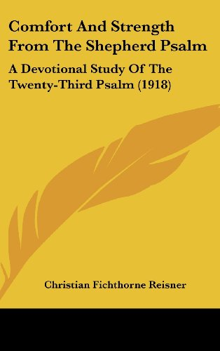 Comfort and Strength from the Shepherd Psalm: A Devotional Study of the Twenty-Third Psalm (1918)