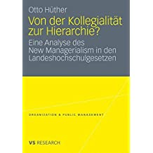 Von Der Kollegialität Zur Hierarchie?: Eine Analyse Des New Managerialism In Den Landeshochschulgesetzen (Organization & Public Management)