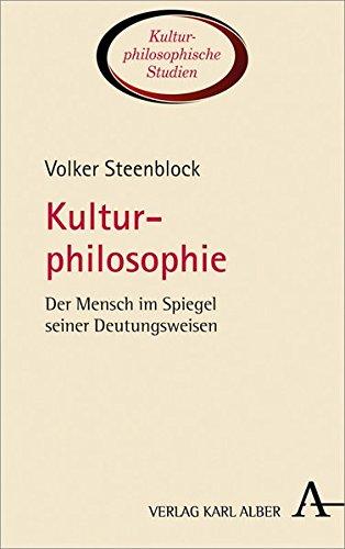 Kulturphilosophie: Der Mensch im Spiegel seiner Deutungsweisen (Kulturphilosophische Studien)