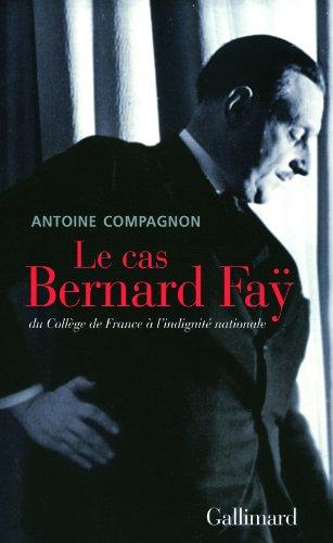 Le cas Bernard Faÿ: Du Collège de France à l'indignité nationale (La Suite des Temps) par Antoine Compagnon