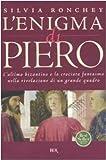 L'enigma di Piero. L'ultimo bizantino e la crociata fantasma nella rivelazione di un grande quadro
