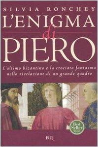 L'enigma di Piero. L'ultimo bizantino e la crociata fantasma nella rivelazione di un grande quadro (Saggi) por Silvia Ronchey