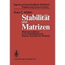 Stabilität und Matrizen: Matrizenverfahren in der Stabilitätstheorie linearer dynamischer Systeme (Ingenieurwissenschaftliche Bibliothek   Engineering Science Library) (German Edition)