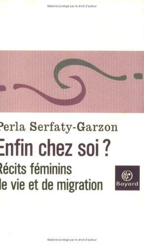 Enfin chez soi ? : Récits féminins de vie et de migration par Perla Serfaty-Garzon