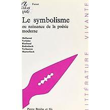 Le Symbolisme ou Naissance de la poésie moderne