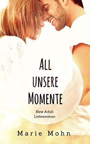 All unsere Momente: New Adult Liebesroman von [Mohn, Marie]