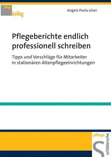 Pflegeberichte endlich professionell schreiben: Tipps und Vorschläge für Mitarbeiter in stationären Altenpflegeeinrichtungen
