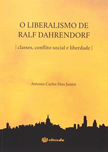 O Liberalismo De Ralf Dahrendorf. Classes, Conflito Social E Liberdade (Em Portuguese do Brasil)