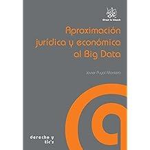 Aproximación Jurídica y Económica al Big Data (Derecho y Tic´s)