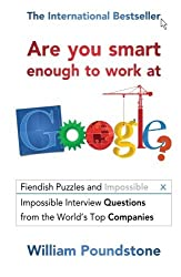 Are You Smart Enough to Work at Google?: Fiendish Puzzles And Impossible Interview Questions From The World'S Top Companies by William Poundstone (2013-03-07)
