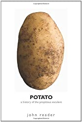 Potato: A History of the Propitious Esculent by John Reader (2009-03-17)