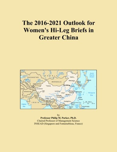 The 2016-2021 Outlook for Women's Hi-Leg Briefs in Greater China - Hi Leg Brief