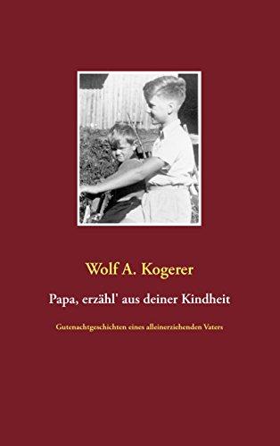 Papa, erzähl' aus deiner Kindheit: Gutenachtgeschichten eines alleinerziehenden Vaters