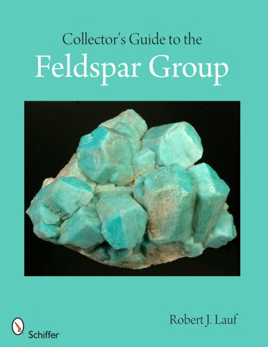 Collector's Guide to the Feldspar Group (Schiffer Earth Science Monographs)