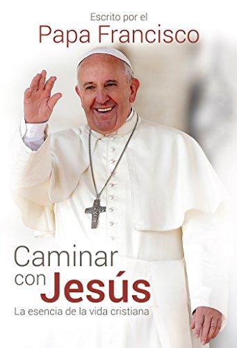 Caminar Con Jesús / Caminar Con Jesús: La Esencia de la Vida Cristiana por Papa Francisco